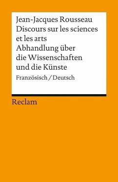 Discours sur les sciences et les arts/Abhandlung über die Wissenschaften und die Künste - Rousseau, Jean-Jacques