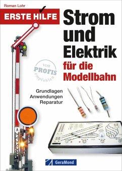 Erste Hilfe Strom und Elektrik für die Modellbahn - Lohr, Roman
