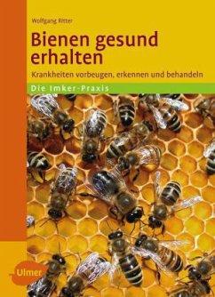 Bienen gesund erhalten - Ritter, Wolfgang