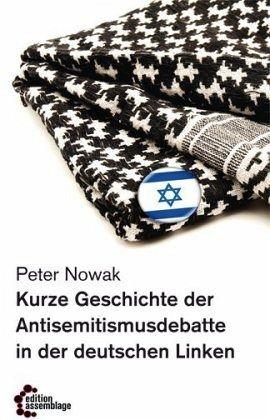 Kurze Geschichte der Antisemitismusdebatte in der deutschen Linken - Nowak, Peter