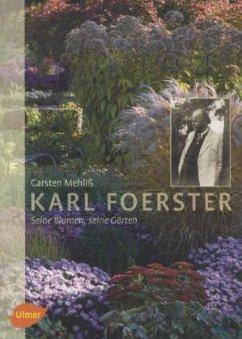 Karl Foerster - Seine Blumen, seine Gärten - Mehliß, Carsten