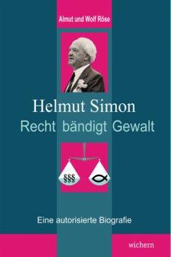 Helmut Simon - Recht bändigt Gewalt - Röse, Almut; Röse, Wolf