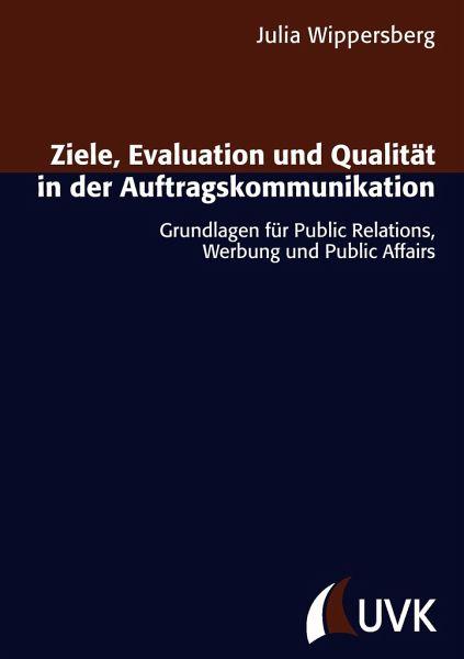 Ziele, Evaluation und Qualität in der Auftragskommunikation - Wippersberg, Julia