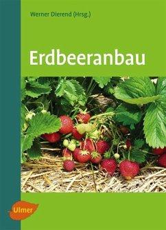 Erdbeeranbau - Dierend, Werner; Jung, Ralf; Keller, Tilman; Linnemannstöns, Ludger; Krüger-Steden, Erika