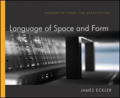Language of Space and Form: Generative Terms for Architecture - Eckler, James F.