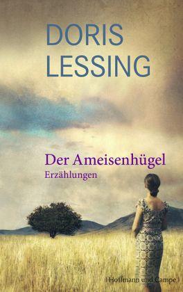Der Ameisenhügel / Werkauswahl Bd.13 - Lessing, Doris