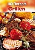 100 Rezepte - Grillen