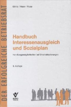 Handbuch Interessenausgleich und Sozialplan - Göritz, Berthold; Hase, Detlef; Rupp, Rudi