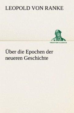 Über die Epochen der neueren Geschichte - Ranke, Leopold von