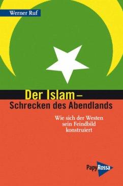 Der Islam - Schrecken des Abendlands - Ruf, Werner