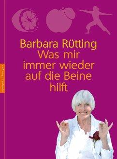 Was mir immer wieder auf die Beine hilft - Rütting, Barbara