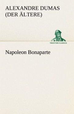 Napoleon Bonaparte - Dumas, Alexandre, d. Ält.