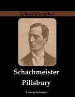 Schachmeister Pillsbury - Bachmann, Ludwig