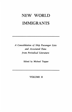 New World Immigrants. a Consolidation of Ship Passenger Lists and Associated Data from Periodical Literature. in Two Volumes. Volume II