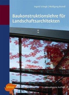 Baukonstruktionslehre für Landschaftsarchitekten - Schegk, Ingrid; Brandl, Wolfgang