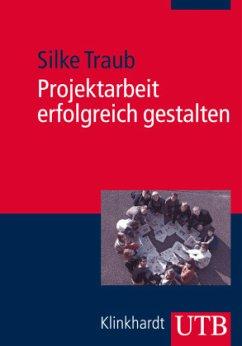 Projektarbeit erfolgreich gestalten - Traub, Silke