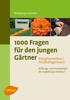 1000 Fragen für den jungen Gärtner. Zierpflanzenbau mit Friedhofsgärtnerei - Kawollek, Wolfgang
