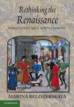 Rethinking the Renaissance: Burgundian Arts Across Europe - Belozerskaya, Marina (Harvard University, Massachusetts)