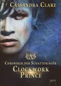 Clockwork Prince / Chroniken der Schattenjäger Bd.2 - Clare, Cassandra