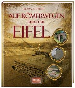 Auf Römerwegen durch die Eifel - Schiffer, Thomas