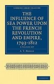 The Influence of Sea Power Upon the French Revolution and Empire, 1793-1812 2 Volume Set