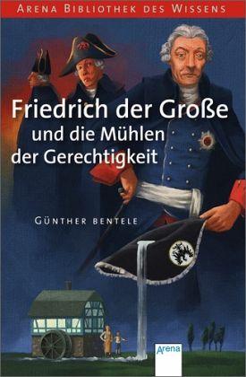 Friedrich der Große und die Mühlen der Gerechtigkeit - Bentele, Günther