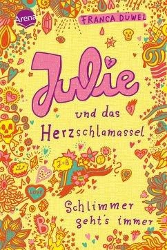 Julie und das Herzschlamassel / Schlimmer geht´...