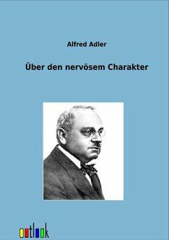 Über den nervösen Charakter - Adler, Alfred