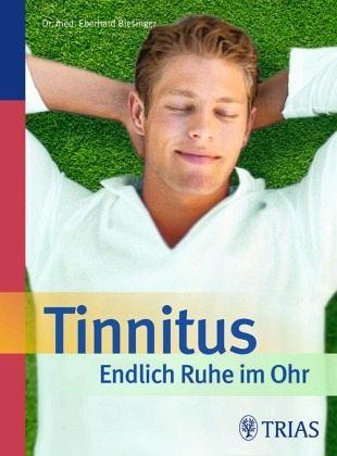 Tinnitus - Endlich Ruhe im Ohr - Biesinger, Eberhard