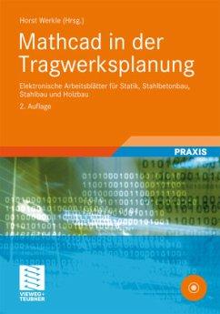Mathcad in der Tragwerksplanung - Werkle, Horst; Michaelsen, Silke; Francke, Wolfgang; Denk, Heiko; Gerold, Fabian; Lumpe, Günter; Möller, Gunnar; Schulz, Günter
