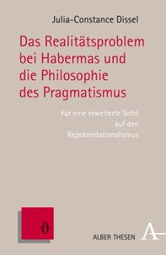 Das Realitätsproblem bei Habermas und die Philosophie des Pragmatismus - Dissel, Julia-Constance