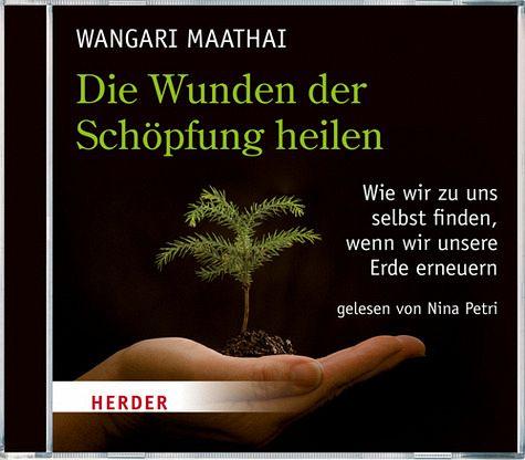 Die Wunden der Schöpfung heilen, 3 CDs Wie wir zu uns selbst finden, wenn wir die Erde erneuern. 180 Min. - Maathai, Wangari; Gelesen von Nina Petri