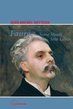 Fauré. Seine Musik - Sein Leben - Nectoux, Jean-Michel
