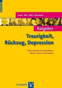 Ratgeber Traurigkeit, Rückzug, Depression - Groen, Gunter; Ihle, Wolfgang; Ahle, Maria Elisabeth; Petermann, Franz