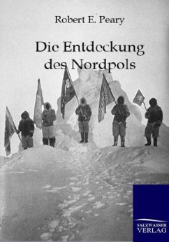 Die Entdeckung des Nordpols - Peary, Robert E.