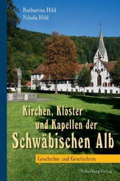 Kirchen, Klöster und Kapellen der Schwäbischen Alb - Hild, Katharina; Hild, Nikola