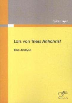Lars von Triers Antichrist: Eine Analyse - Hayer, Björn