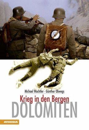 Dolomiten - Krieg in den Bergen - Wachtler, Michael; Obwegs, Günther