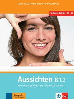 Aussichten. Kursbuch + Arbeits-/Materialienbuch mit 2 Audio-CDs und DVD B1.2