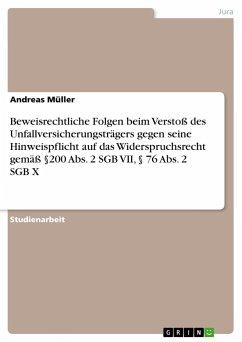 Beweisrechtliche Folgen beim Verstoß des Unfallversicherungsträgers gegen seine Hinweispflicht auf das Widerspruchsrecht gemäß §200 Abs. 2 SGB VII, § 76 Abs. 2 SGB X - Müller, Andreas