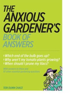 The Anxious Gardener's Book of Answers - Chace, Teri Dunn