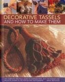 Decorative Tassels and How to Make Them: The Complete Practical Guide to Passementerie, with Techniques and Projects