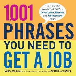 1,001 Phrases You Need to Get a Job: The 'hire Me' Words That Set Your Cover Letter, Resume, and Job Interview Apart - Schuman, Nancy; Nadler, Burton Jay