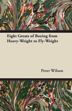 Eight Greats of Boxing from Heavy-Weight to Fly-Weight - Wilson, Peter