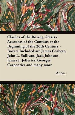 Clashes of the Boxing Greats - Accounts of the Contests at the Beginning of the 20th Century - Boxers Included Are James Corbett, John L. Sullivan, Ja - Anon