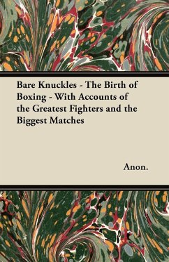 Bare Knuckles - The Birth of Boxing - With Accounts of the Greatest Fighters and the Biggest Matches