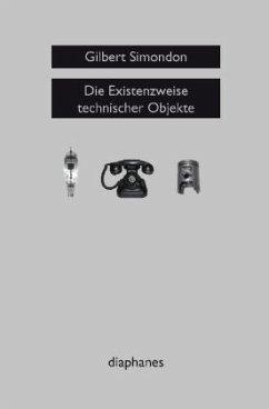 Die Existenzweise technischer Objekte - Simondon, Gilbert