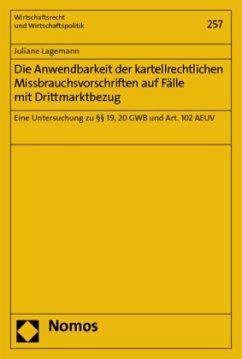 Die Anwendbarkeit der kartellrechtlichen Missbrauchsvorschriften auf Fälle mit Drittmarktbezug - Lagemann, Juliane