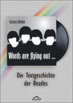 Words are flying out ...: Die Text-Geschichte der Beatles