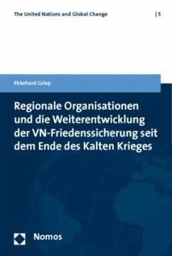 Regionale Organisationen und die Weiterentwicklung der VN-Friedenssicherung seit dem Ende des Kalten Krieges - Griep, Ekkehard